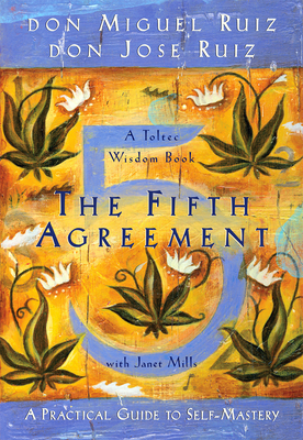 The Fifth Agreement: A Practical Guide to Self-Mastery - Ruiz, Don Miguel, and Ruiz, Don Jose, and Mills, Janet
