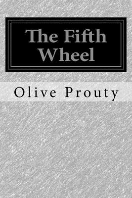The Fifth Wheel - Prouty, Olive Higgins
