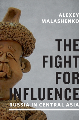 The Fight for Influence: Russia in Central Asia - Malashenko, Alexey