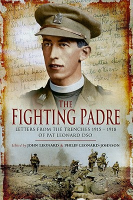 The Fighting Padre: Letters from the Trenches 1915-1918 of Pat Leonard DSO - Leonard, John