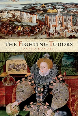 The Fighting Tudors - Loades, David