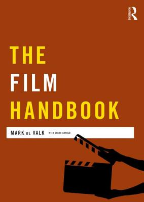 The Film Handbook - Curran, James (Series edited by), and De Valk, Mark, and Arnold, Sarah