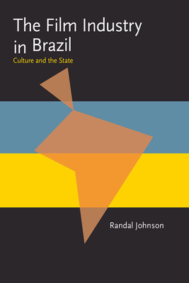 The Film Industry in Brazil: Culture and the State - Johnson, Randal, Professor