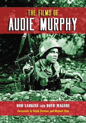 The Films of Audie Murphy - Larkins, Bob
