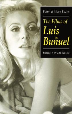 The Films of Luis Bunuel: Subjectivity and Desire - Evans, Peter William
