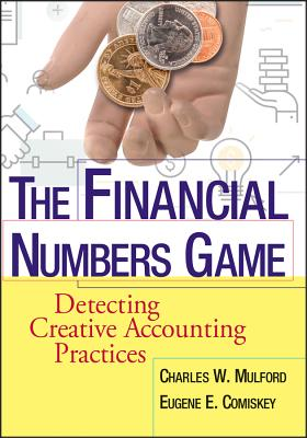 The Financial Numbers Game: Detecting Creative Accounting Practices - Mulford, Charles W, and Comiskey, Eugene E