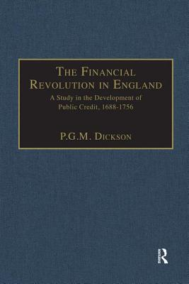 The Financial Revolution in England: A Study in the Development of Public Credit, 1688-1756 - Dickson, P G M