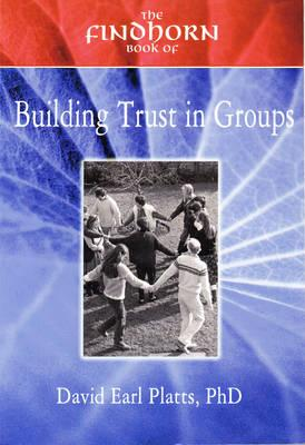The Findhorn Book of Building Trust in Groups - Platts, David Earl, and Dawson, Michael