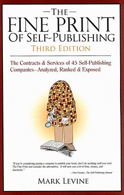 The Fine Print of Self Publishing: The Contracts & Services of 45 Major Self-Publishing Companies--Analyzed, Ranked & Exposed - Levine, Mark