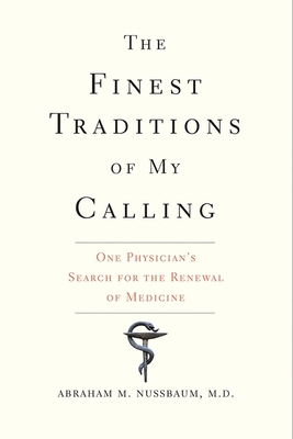 The Finest Traditions of My Calling: One Physician's Search for the Renewal of Medicine - Nussbaum, Abraham M