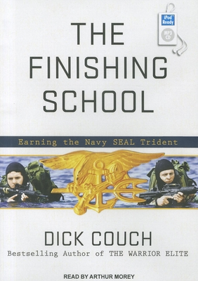 The Finishing School: Earning the Navy Seal Trident - Couch, Dick, and Morey, Arthur (Read by)