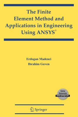 The Finite Element Method and Applications in Engineering Using Ansys - Madenci, Erdogan, and Guven, Ibrahim