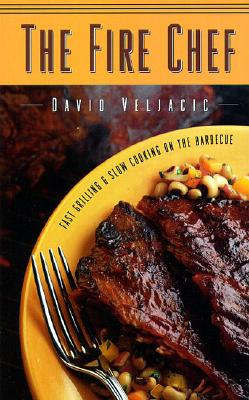 The Fire Chef: Fast Grilling and Slow Cooking on the Barbeque - Veljacic, David