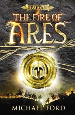 The Fire of Ares: Spartan Quest - Ford, Michael Curtis