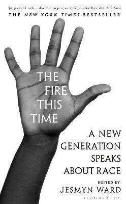 The Fire This Time: A New Generation Speaks About Race - Ward, Jesmyn