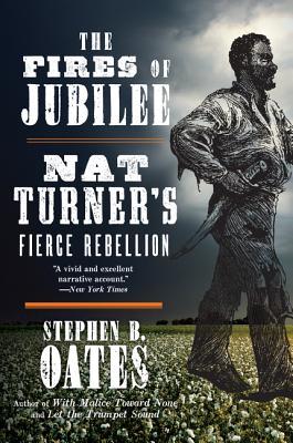 The Fires of Jubilee: Nat Turner's Fierce Rebellion - Oates, Stephen B