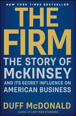 The Firm: The Story of McKinsey and Its Secret Influence on American Business - McDonald, Duff