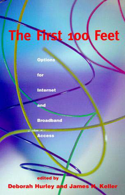 The First 100 Feet: Options for Internet and Broadband Access - Hurley, Deborah (Editor), and Keller, James H (Editor)