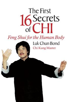 The First 16 Secrets of Chi: Feng Shui for the Human Body - Chun Bond, Luk, and Goldsberry, Steven, and Goldsberry, U'i