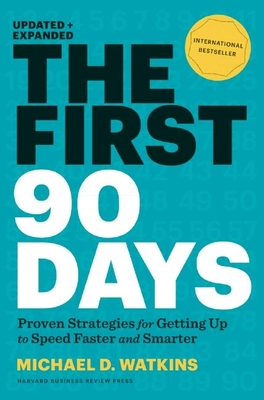 The First 90 Days: Proven Strategies for Getting Up to Speed Faster and Smarter - Watkins, Michael