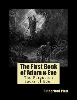 The First Book of Adam & Eve - Platt, Rutherford