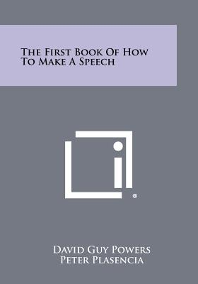 The First Book of How to Make a Speech - Powers, David Guy