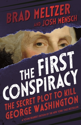 The First Conspiracy: The Secret Plot to Kill George Washington - Meltzer, Brad, and Mensch, Josh