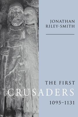 The First Crusaders, 1095 1131 - Riley-Smith, Jonathan
