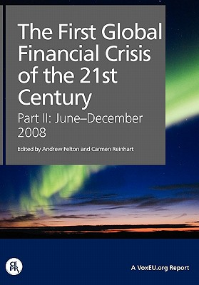 The First Global Financial Crisis of the 21st Century, Part II: June-December 2008: Part II - Felton, Andrew (Editor), and Reinhart, Carmen (Editor)