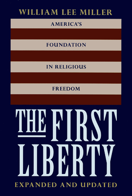 The First Liberty: America's Foundation in Religious Freedom - Miller, William Lee