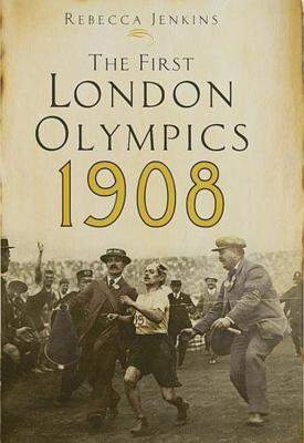 The First London Olympics: 1908 - Jenkins, Rebecca