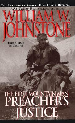 The First Mountain Man: Preacher's Justice - Johnstone, William W