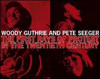 The First Rays of Protest in the 20th Century - Woody Guthrie/Pete Seeger