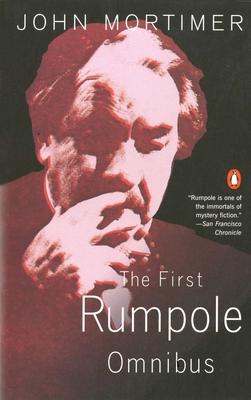 The First Rumpole Omnibus: Rumpole of the Bailey/The Trials of Rumpole/Rumpole's Return - Mortimer, John