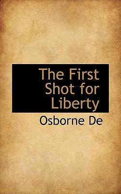 The First Shot for Liberty - Osborne De