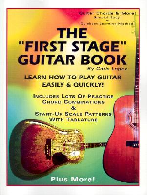 "The ""First Stage"" Guitar Book: Learn How to Play Guitar Easily & Quickly! - Lopez, Chris"
