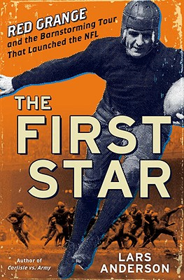 The First Star: Red Grange and the Barnstorming Tour That Launched the NFL - Anderson, Lars