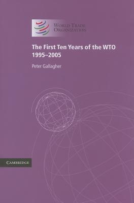 The First Ten Years of the WTO: 1995-2005 - Gallagher, Peter