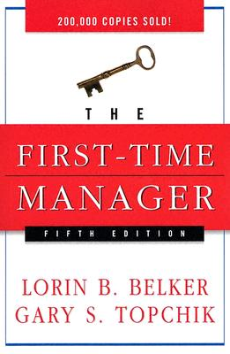 The First-Time Manager - Belker, Loren B, and Topchik, Gary S