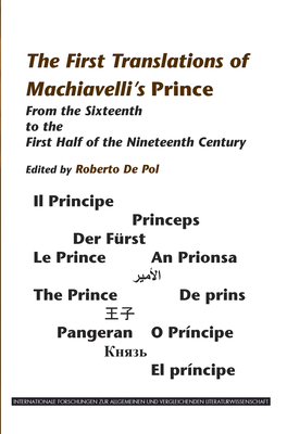The First Translations of Machiavelli's Prince: From the Sixteenth to the First Half of the Nineteenth Century - Pol, Roberto de (Volume editor)