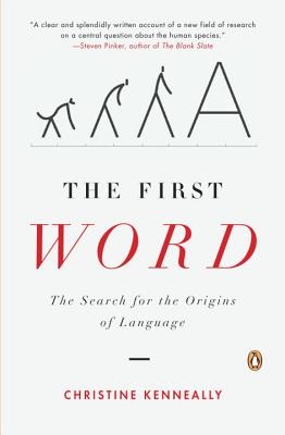 The First Word: The Search for the Origins of Language - Kenneally, Christine