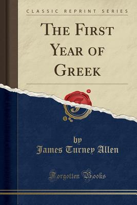 The First Year of Greek (Classic Reprint) - Allen, James Turney