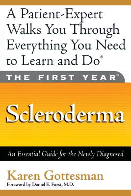 The First Year: Scleroderma: An Essential Guide for the Newly Diagnosed - Gottesman, Karen, and Furst, M D Daniel E