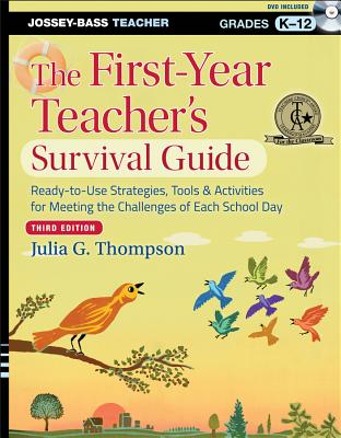 The First-Year Teacher's Survival Guide: Ready-To-Use Strategies, Tools and Activities for Meeting the Challenges of Each School Day - Thompson, Julia G