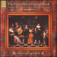 The Fitzwilliam Virginial Book - Charivari Agréable; Jacob Heringman (lute); Kah-Ming Ng (harpsichord); Kah-Ming Ng (organ); Lynda Sayce (chitarrone);...