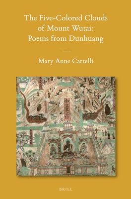 The Five-Colored Clouds of Mount Wutai: Poems from Dunhuang - Cartelli, Mary Anne