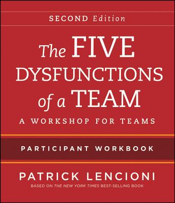 The Five Dysfunctions of a Team: Intact Teams Participant Workbook - Lencioni, Patrick M.