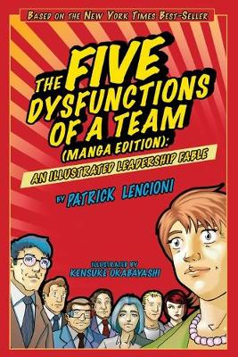 The Five Dysfunctions of a Team: Manga Edition: An Illustrated Leadership Fable - Lencioni, Patrick M, and Okabayashi, Kensuke (Illustrator)