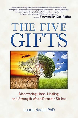 The Five Gifts: Discovering Hope, Healing and Strength When Disaster Strikes - Nadel, L.