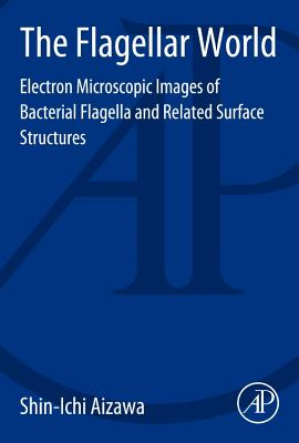The Flagellar World: Electron Microscopic Images of Bacterial Flagella and Related Surface Structures - Aizawa, Shin-Ichi